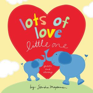Lots of Love Little One by Sandra Magsamen - Jaime's Book Corner