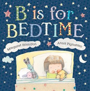 B is for Bedtime by Margaret Hamilton & Anna Pignataro [] Jaime's Book Corner